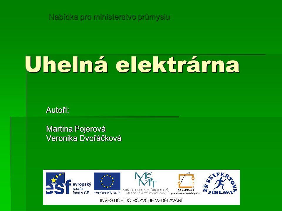 Uhelná elektrárna Autoři: Martina Pojerová Veronika Dvořáčková Nabídka pro ministerstvo průmyslu