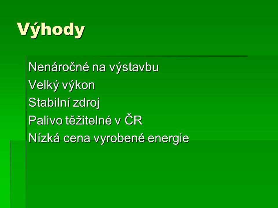 Výhody Nenáročné na výstavbu Velký výkon Stabilní zdroj Palivo těžitelné v ČR Nízká cena vyrobené energie