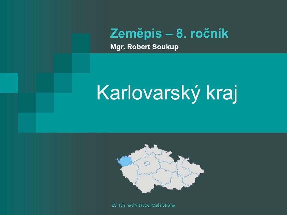 Karlovarský kraj Zeměpis – 8. ročník Mgr. Robert Soukup ZŠ, Týn nad Vltavou, Malá Strana