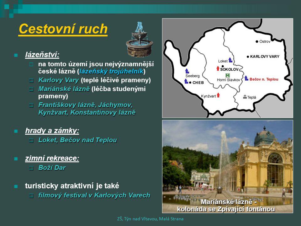 Cestovní ruch lázeňství: lázeňský trojúhelník  na tomto území jsou nejvýznamnější české lázně (lázeňský trojúhelník)  Karlovy Vary  Karlovy Vary (t