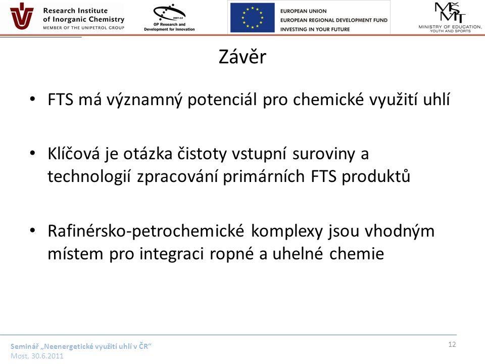 """Seminář """"Neenergetické využití uhlí v ČR"""" Most, 30.6.2011 Závěr FTS má významný potenciál pro chemické využití uhlí Klíčová je otázka čistoty vstupní"""