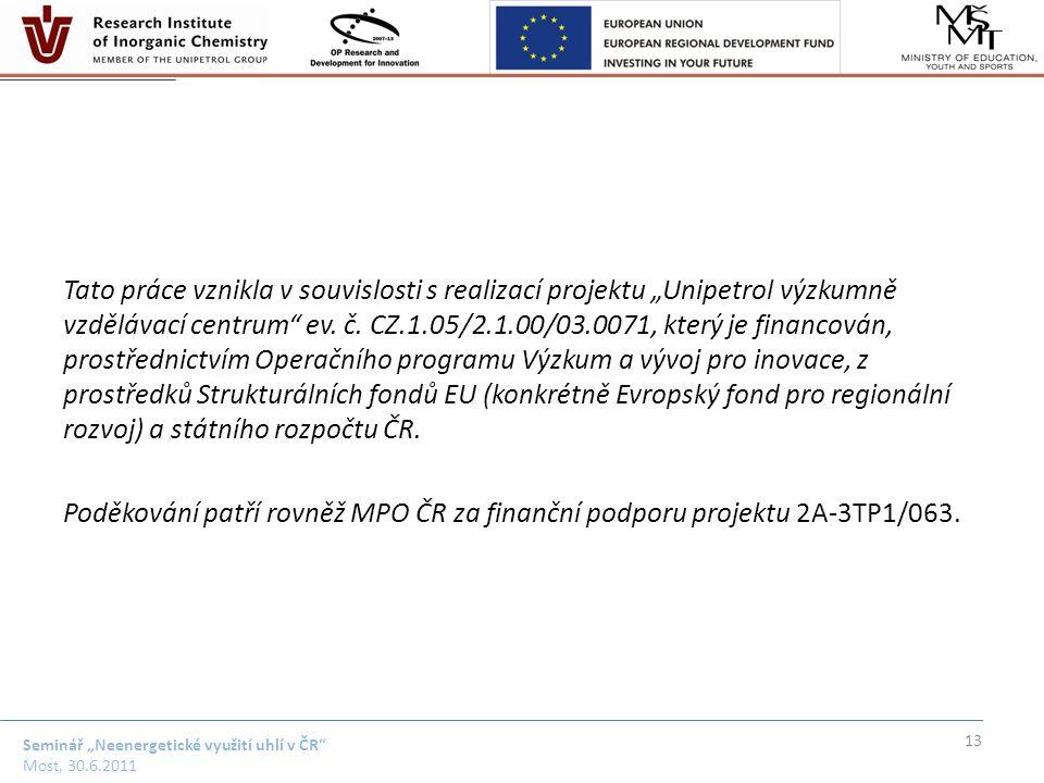 """Seminář """"Neenergetické využití uhlí v ČR"""" Most, 30.6.2011 Tato práce vznikla v souvislosti s realizací projektu """"Unipetrol výzkumně vzdělávací centrum"""