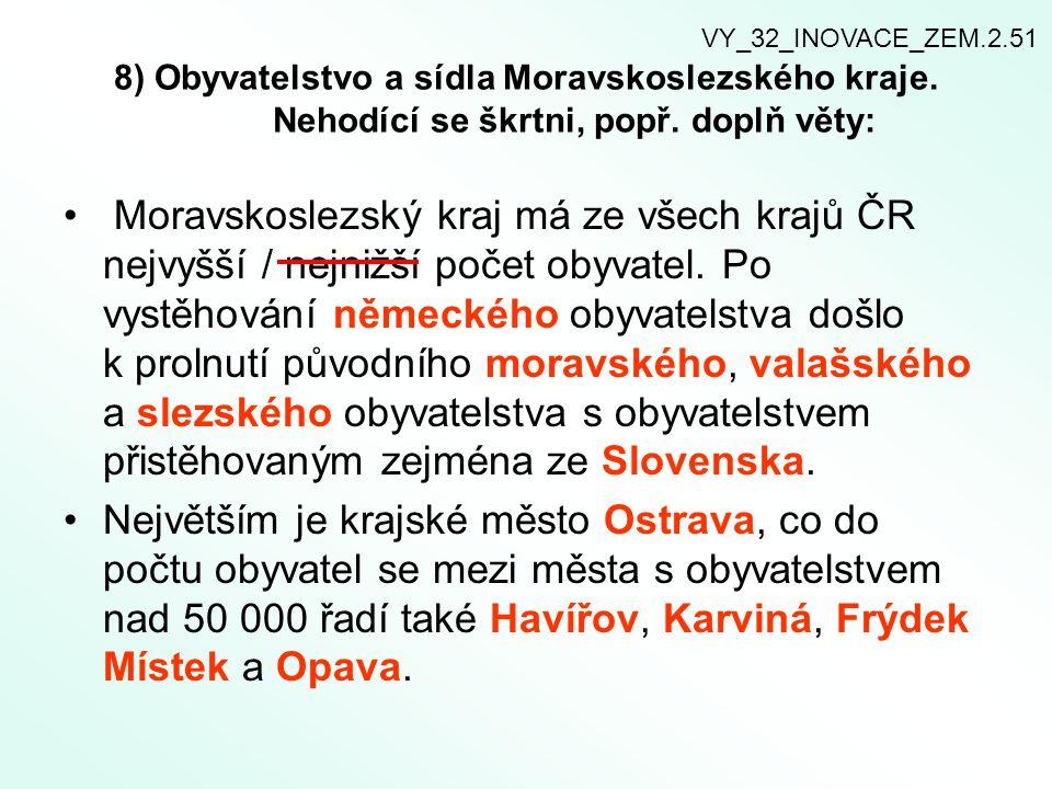 8) Obyvatelstvo a sídla Moravskoslezského kraje. Nehodící se škrtni, popř. doplň věty: Moravskoslezský kraj má ze všech krajů ČR nejvyšší / nejnižší p