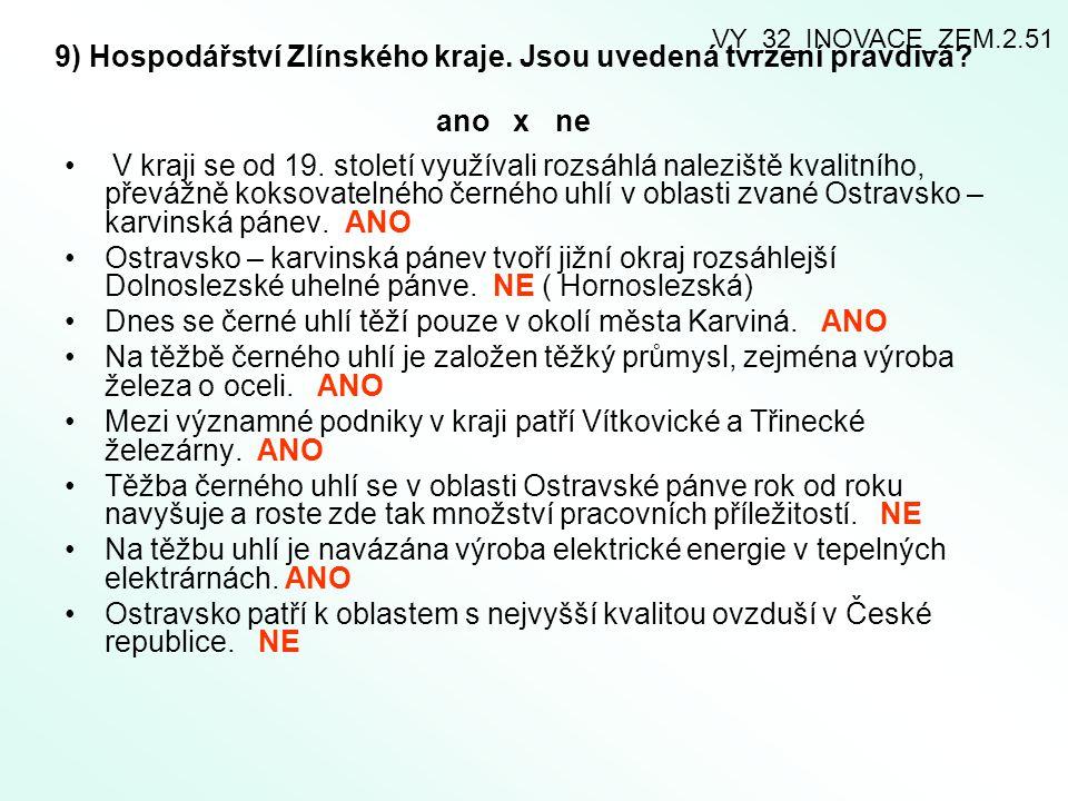9) Hospodářství Zlínského kraje. Jsou uvedená tvrzení pravdivá? ano x ne V kraji se od 19. století využívali rozsáhlá naleziště kvalitního, převážně k