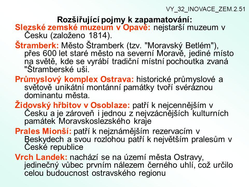 Rozšiřující pojmy k zapamatování: Slezské zemské muzeum v Opavě: nejstarší muzeum v Česku (založeno 1814). Štramberk: Město Štramberk (tzv.