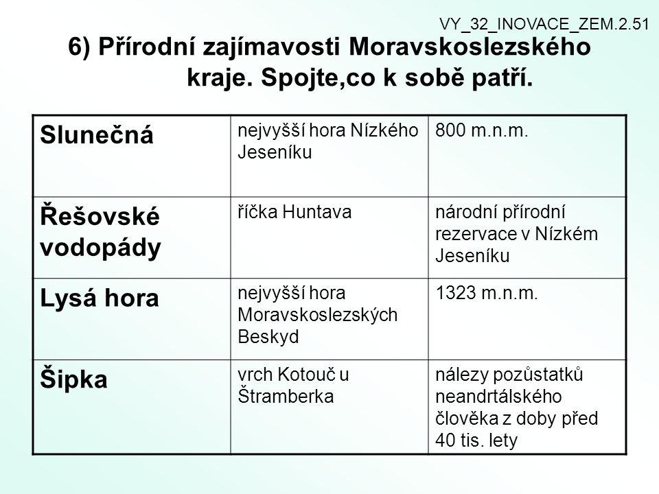 6) Přírodní zajímavosti Moravskoslezského kraje. Spojte,co k sobě patří. Slunečná nejvyšší hora Nízkého Jeseníku 800 m.n.m. Řešovské vodopády říčka Hu