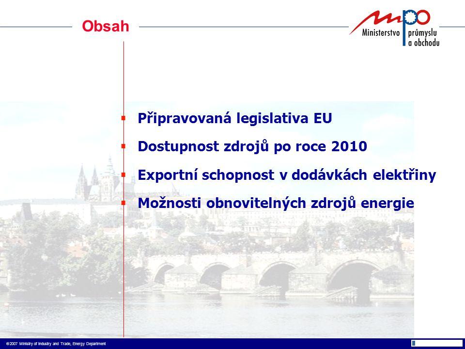  2007 Ministry of Industry and Trade, Energy Department  Připravovaná legislativa EU  Dostupnost zdrojů po roce 2010  Exportní schopnost v dodávkách elektřiny  Možnosti obnovitelných zdrojů energie Obsah