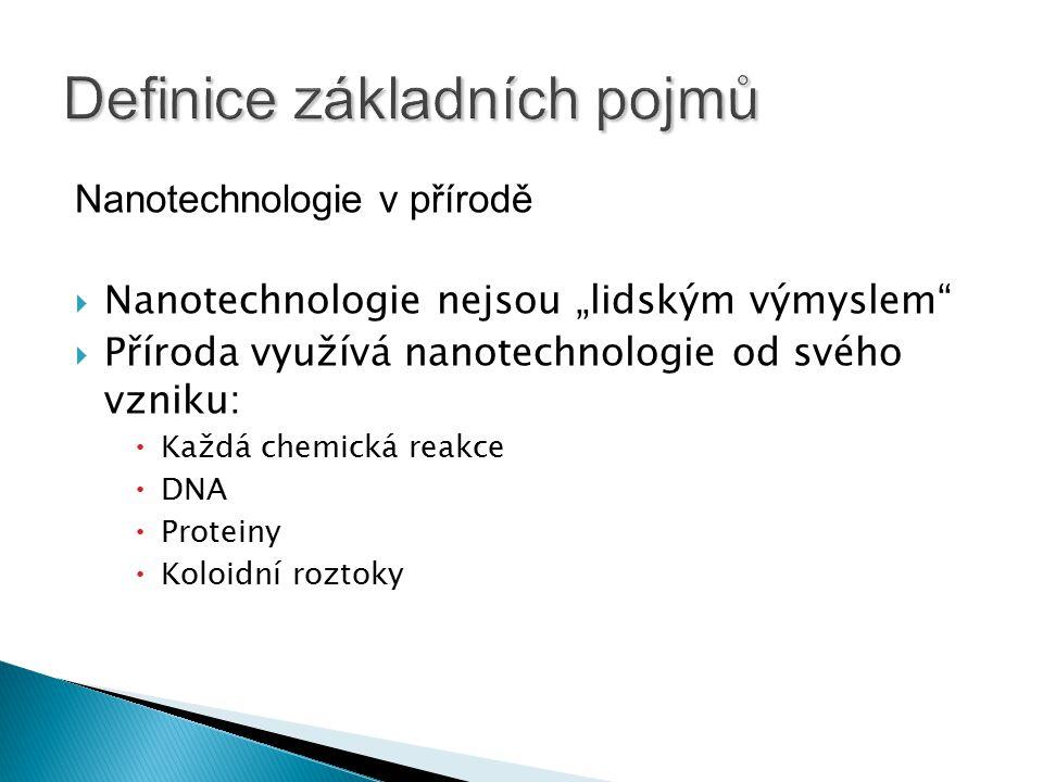 """Nanotechnologie v přírodě  Nanotechnologie nejsou """"lidským výmyslem""""  Příroda využívá nanotechnologie od svého vzniku:  Každá chemická reakce  DNA"""