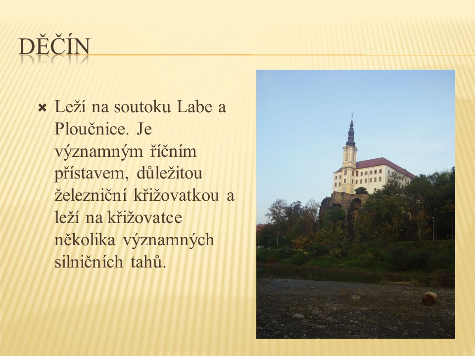  Leží na soutoku Labe a Ploučnice. Je významným říčním přístavem, důležitou železniční křižovatkou a leží na křižovatce několika významných silničníc