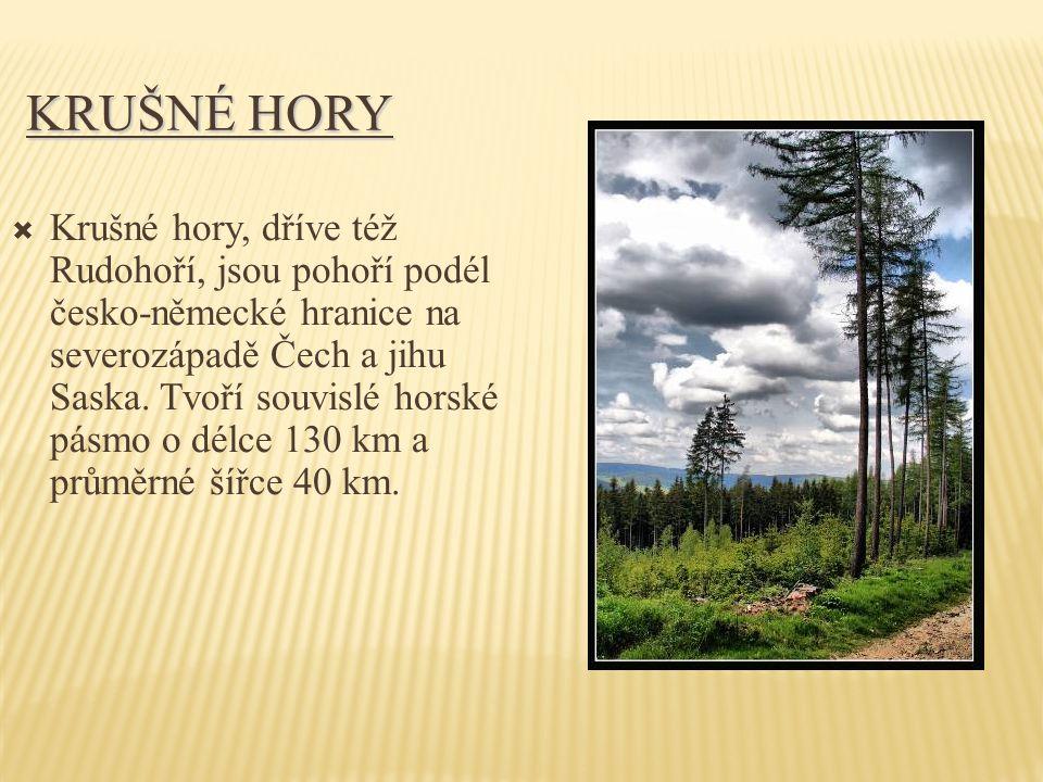 KRUŠNÉ HORY  Krušné hory, dříve též Rudohoří, jsou pohoří podél česko-německé hranice na severozápadě Čech a jihu Saska. Tvoří souvislé horské pásmo