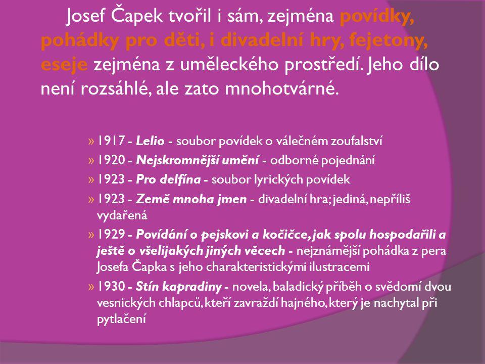 Josef Čapek tvořil i sám, zejména povídky, pohádky pro děti, i divadelní hry, fejetony, eseje zejména z uměleckého prostředí.