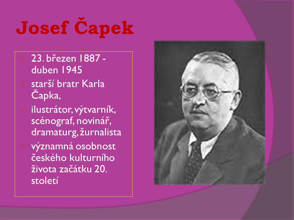 Josef Čapek  23. březen 1887 - duben 1945  starší bratr Karla Čapka,  ilustrátor, výtvarník, scénograf, novinář, dramaturg, žurnalista  významná o