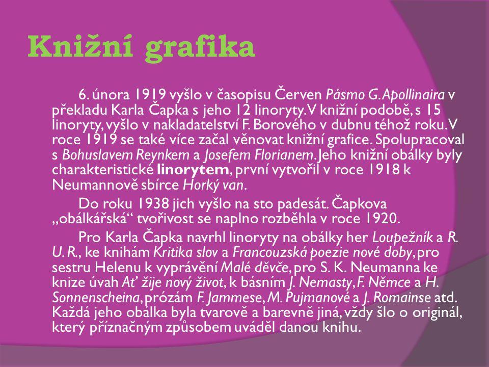 Knižní grafika 6. února 1919 vyšlo v časopisu Červen Pásmo G. Apollinaira v překladu Karla Čapka s jeho 12 linoryty. V knižní podobě, s 15 linoryty, v