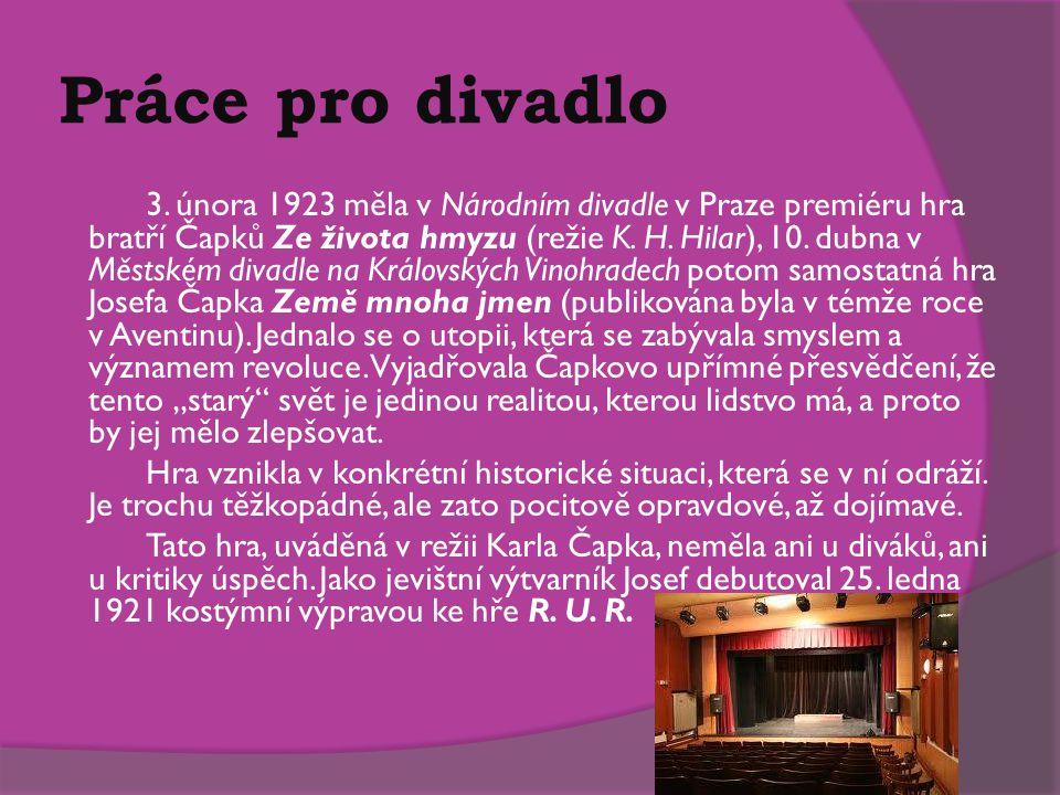 Práce pro divadlo 3. února 1923 měla v Národním divadle v Praze premiéru hra bratří Čapků Ze života hmyzu (režie K. H. Hilar), 10. dubna v Městském di