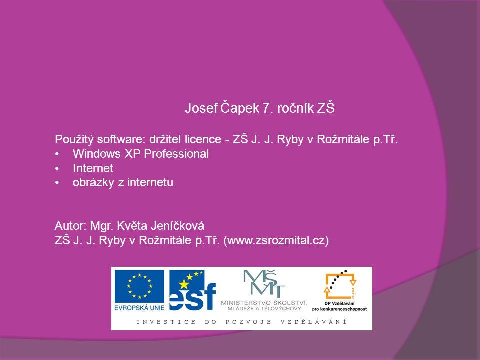Josef Čapek 7. ročník ZŠ Použitý software: držitel licence - ZŠ J. J. Ryby v Rožmitále p.Tř. Windows XP Professional Internet obrázky z internetu Auto