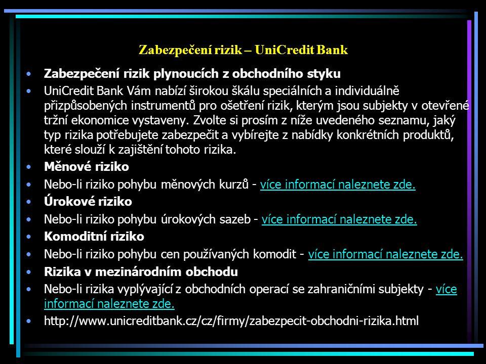 Zabezpečení rizik – UniCredit Bank Zabezpečení rizik plynoucích z obchodního styku UniCredit Bank Vám nabízí širokou škálu speciálních a individuálně