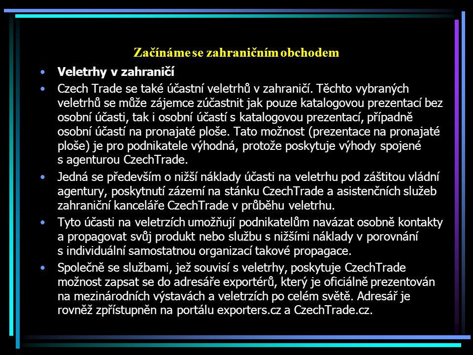 Začínáme se zahraničním obchodem Veletrhy v zahraničí Czech Trade se také účastní veletrhů v zahraničí. Těchto vybraných veletrhů se může zájemce zúča