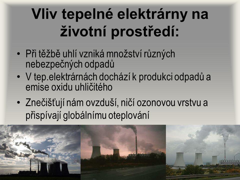 Vliv tepelné elektrárny na životní prostředí: Při těžbě uhlí vzniká množství různých nebezpečných odpadů V tep.elektrárnách dochází k produkci odpadů