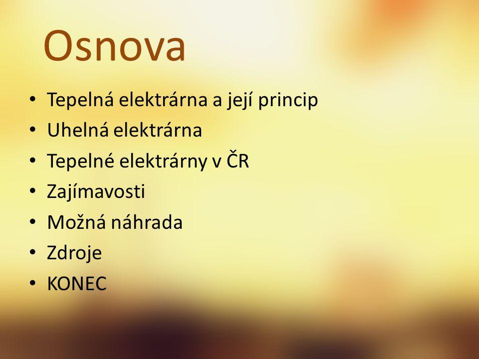 Osnova Tepelná elektrárna a její princip Uhelná elektrárna Tepelné elektrárny v ČR Zajímavosti Možná náhrada Zdroje KONEC