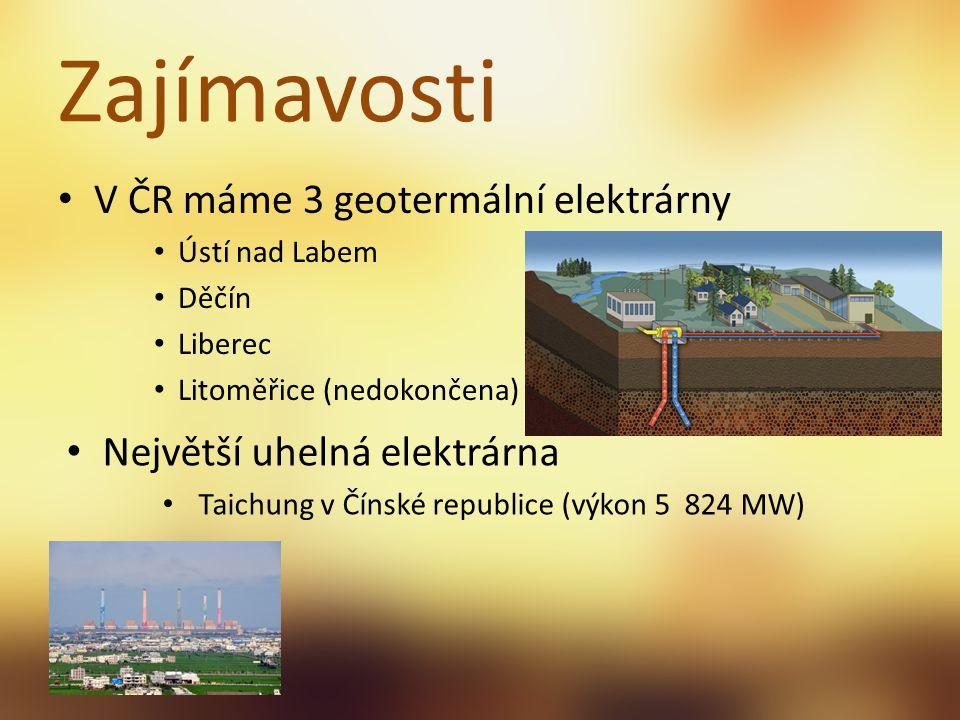 V ČR máme 3 geotermální elektrárny Ústí nad Labem Děčín Liberec Litoměřice (nedokončena) Zajímavosti Největší uhelná elektrárna Taichung v Čínské repu