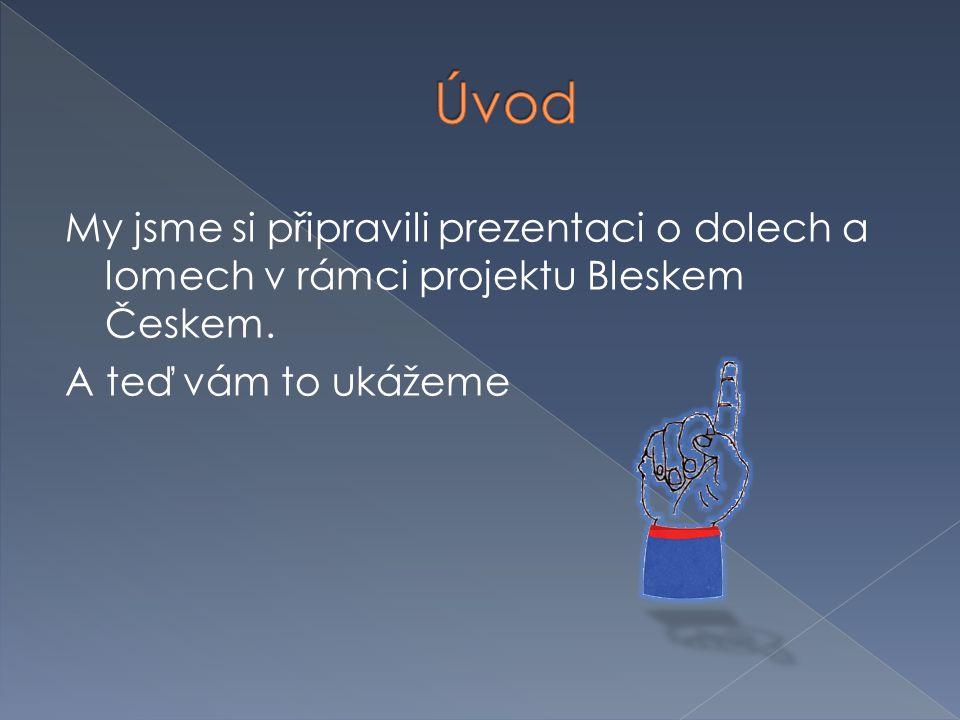 My jsme si připravili prezentaci o dolech a lomech v rámci projektu Bleskem Českem.