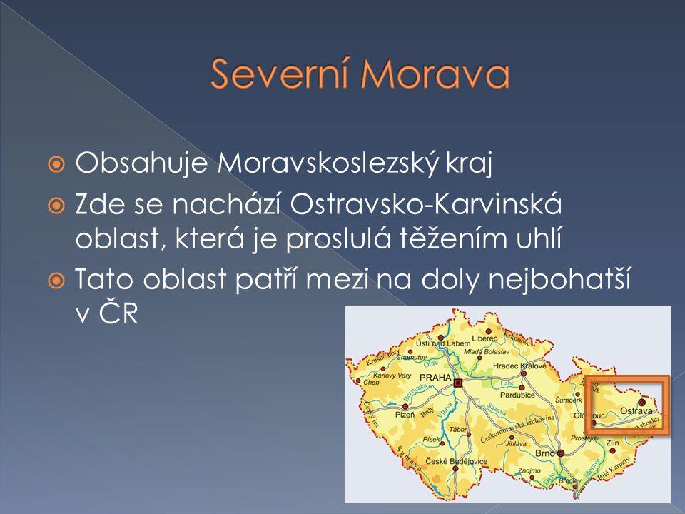  Obsahuje Moravskoslezský kraj  Zde se nachází Ostravsko-Karvinská oblast, která je proslulá těžením uhlí  Tato oblast patří mezi na doly nejbohatší v ČR