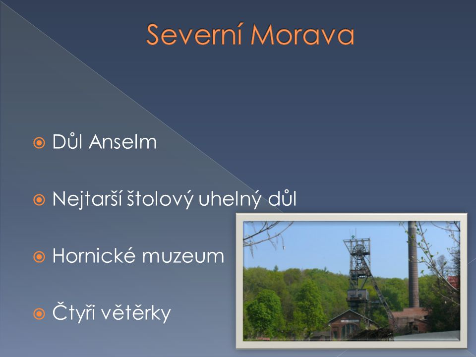  Důl Anselm  Nejtarší štolový uhelný důl  Hornické muzeum  Čtyři větěrky