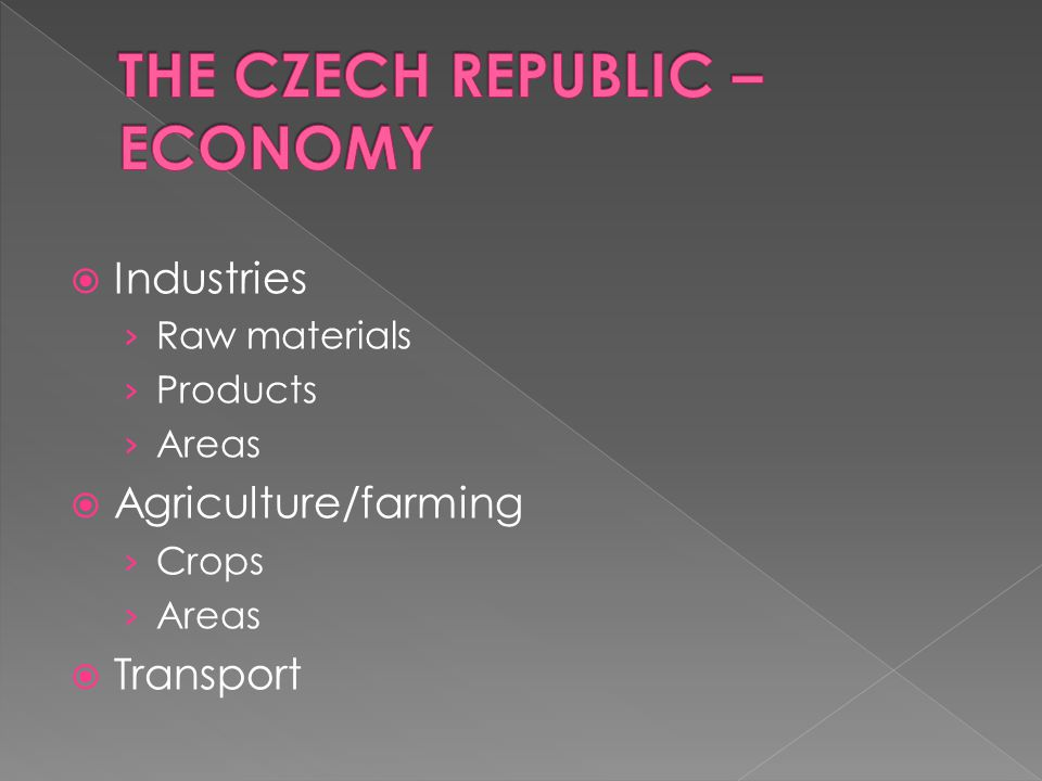 Since the 19th century the Czech Republic has been an industrial country.