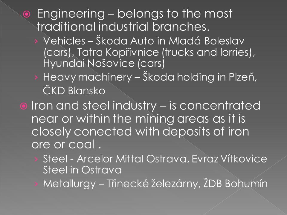  Engineering – belongs to the most traditional industrial branches. › Vehicles – Škoda Auto in Mladá Boleslav (cars), Tatra Kopřivnice (trucks and lo