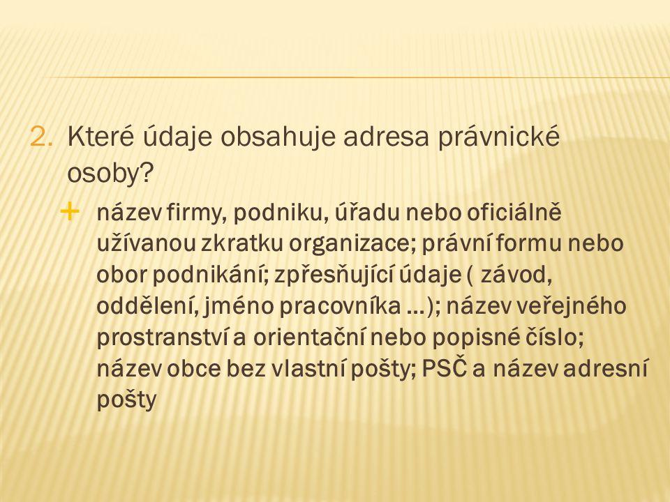 2.Které údaje obsahuje adresa právnické osoby.