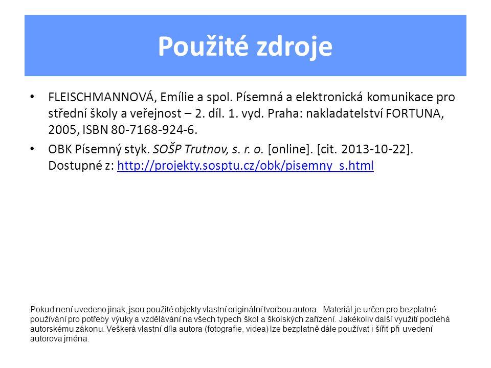 Použité zdroje FLEISCHMANNOVÁ, Emílie a spol. Písemná a elektronická komunikace pro střední školy a veřejnost – 2. díl. 1. vyd. Praha: nakladatelství