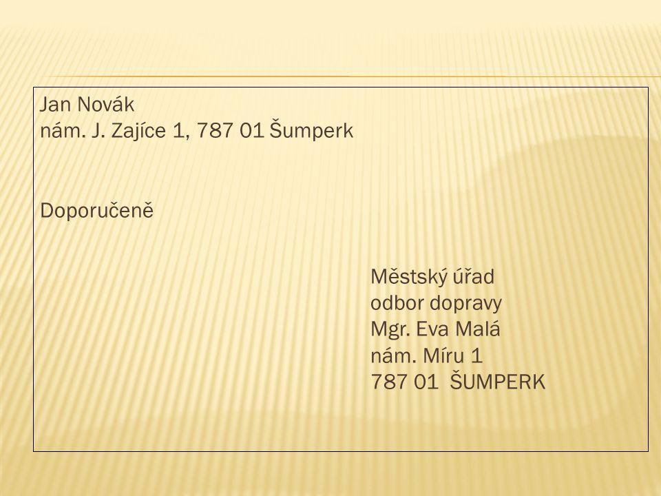 Jan Novák nám. J. Zajíce 1, 787 01 Šumperk Doporučeně Městský úřad odbor dopravy Mgr. Eva Malá nám. Míru 1 787 01 ŠUMPERK