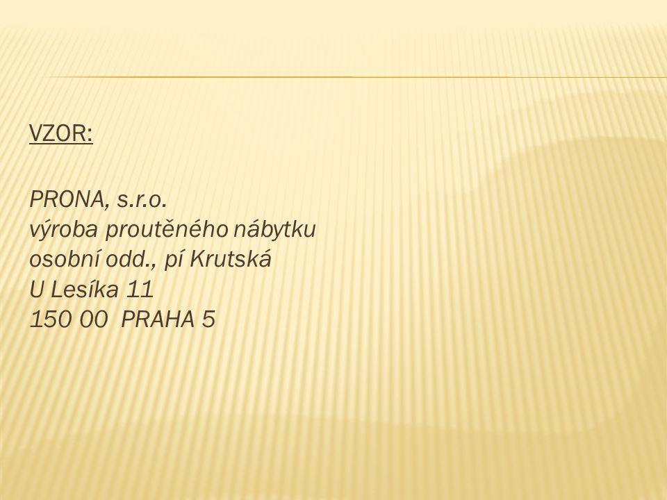 VZOR: PRONA, s.r.o. výroba proutěného nábytku osobní odd., pí Krutská U Lesíka 11 150 00 PRAHA 5