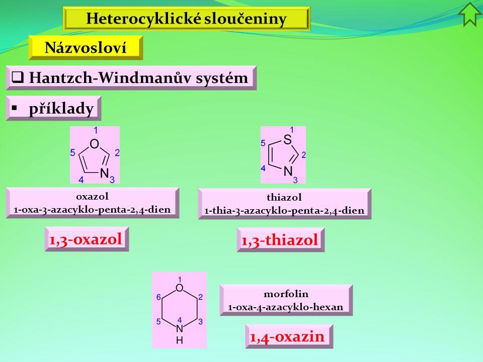Heterocyklické sloučeniny  příklady Názvosloví  Hantzch-Windmanův systém oxazol 1-oxa-3-azacyklo-penta-2,4-dien thiazol 1-thia-3-azacyklo-penta-2,4-