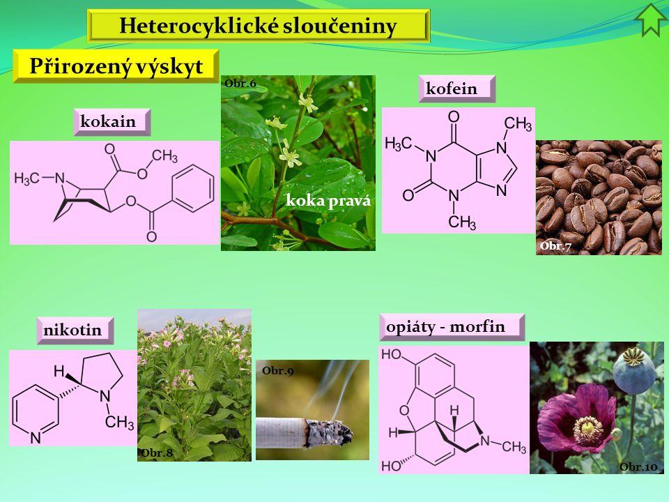 Obr.10 Obr.9 Obr.8 Obr.7 Obr.6 koka pravá Heterocyklické sloučeniny Přirozený výskyt kokain kofein nikotin opiáty - morfin