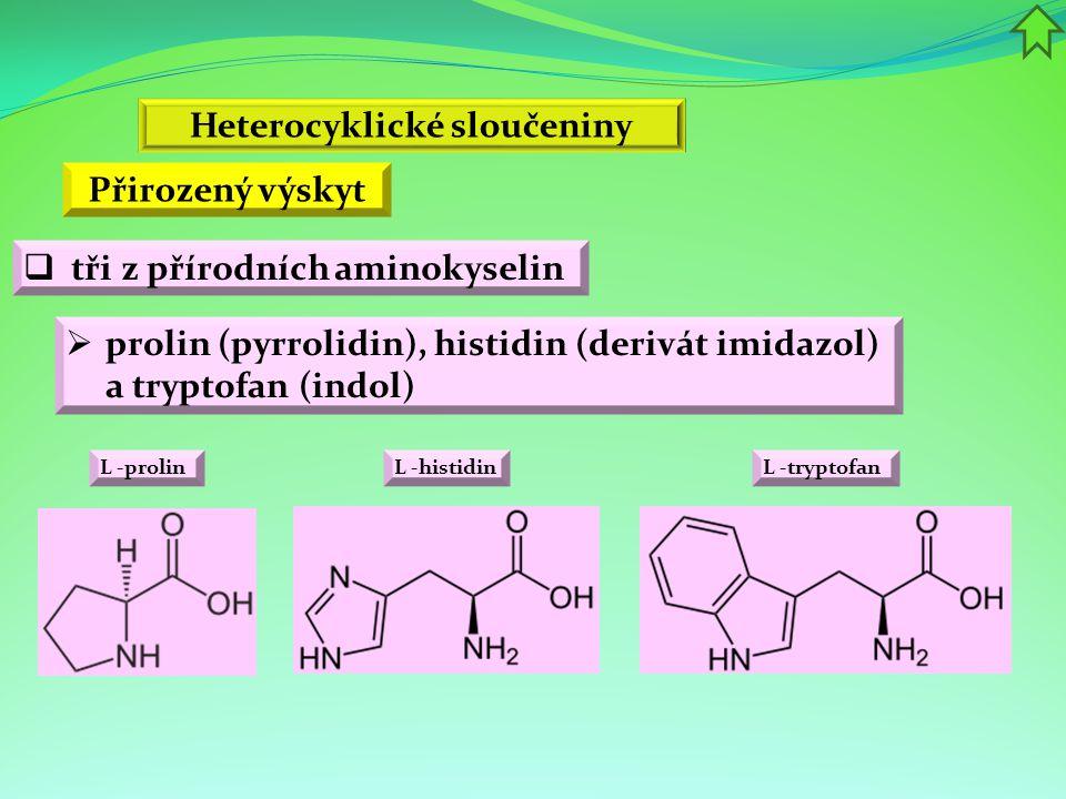 Heterocyklické sloučeniny  tři z přírodních aminokyselin Přirozený výskyt  prolin (pyrrolidin), histidin (derivát imidazol) a tryptofan (indol) L -p