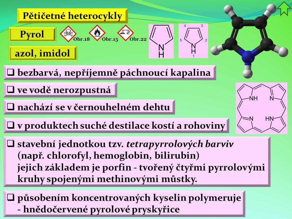 Pětičetné heterocykly  bezbarvá, nepříjemně páchnoucí kapalina  ve vodě nerozpustná  v produktech suché destilace kostí a rohoviny Pyrol azol, imid