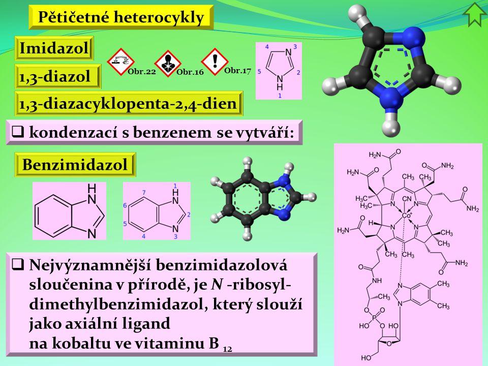  kondenzací s benzenem se vytváří: Imidazol 1,3-diazol 1,3-diazacyklopenta-2,4-dien Obr.16Obr.17 Obr.22  Nejvýznamnější benzimidazolová sloučenina v