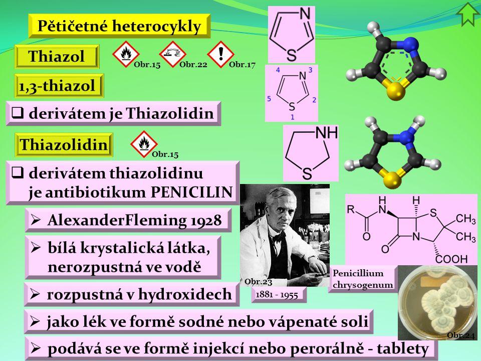  derivátem je Thiazolidin  derivátem thiazolidinu je antibiotikum PENICILIN  jako lék ve formě sodné nebo vápenaté soli  AlexanderFleming 1928 Thi