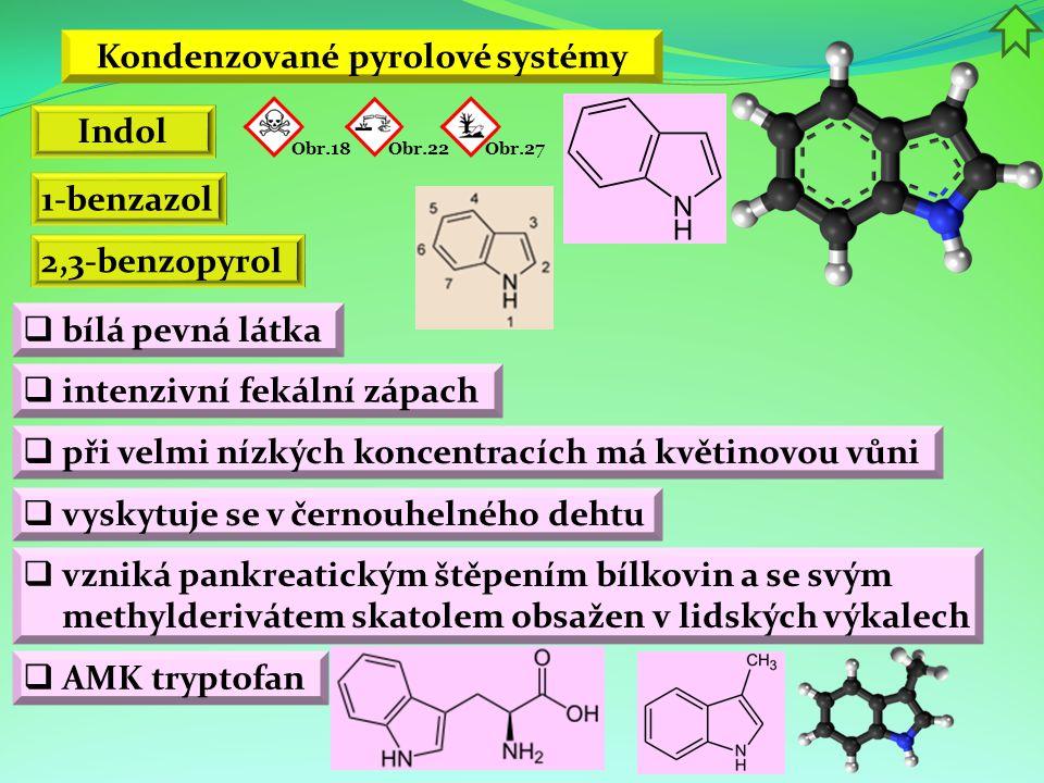 Kondenzované pyrolové systémy  bílá pevná látka  při velmi nízkých koncentracích má květinovou vůni Indol 1-benzazol 2,3-benzopyrol  vyskytuje se v