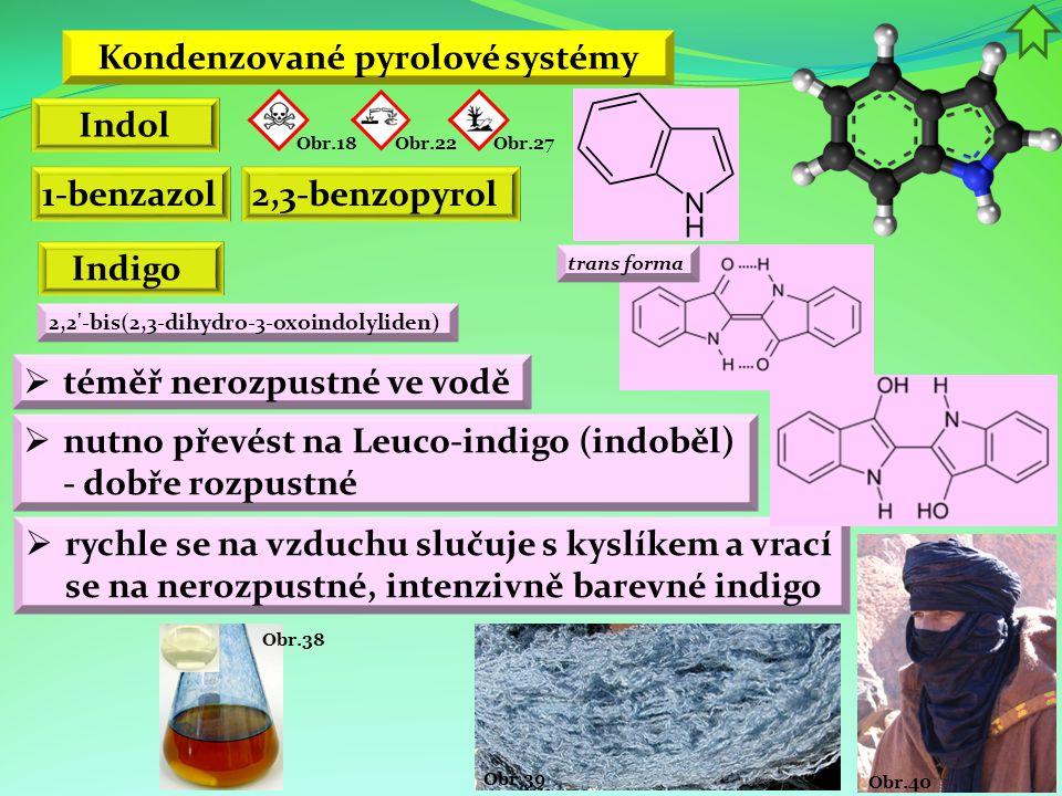 Obr.40 Obr.39 Obr.38 Kondenzované pyrolové systémy Indol 1-benzazol2,3-benzopyrol Obr.22 Obr.18 Obr.27  téměř nerozpustné ve vodě  nutno převést na