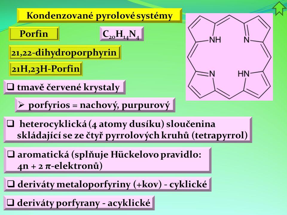 Kondenzované pyrolové systémy Porfin 21,22-dihydroporphyrin  tmavě červené krystaly  porfyrios = nachový, purpurový  heterocyklická (4 atomy dusíku