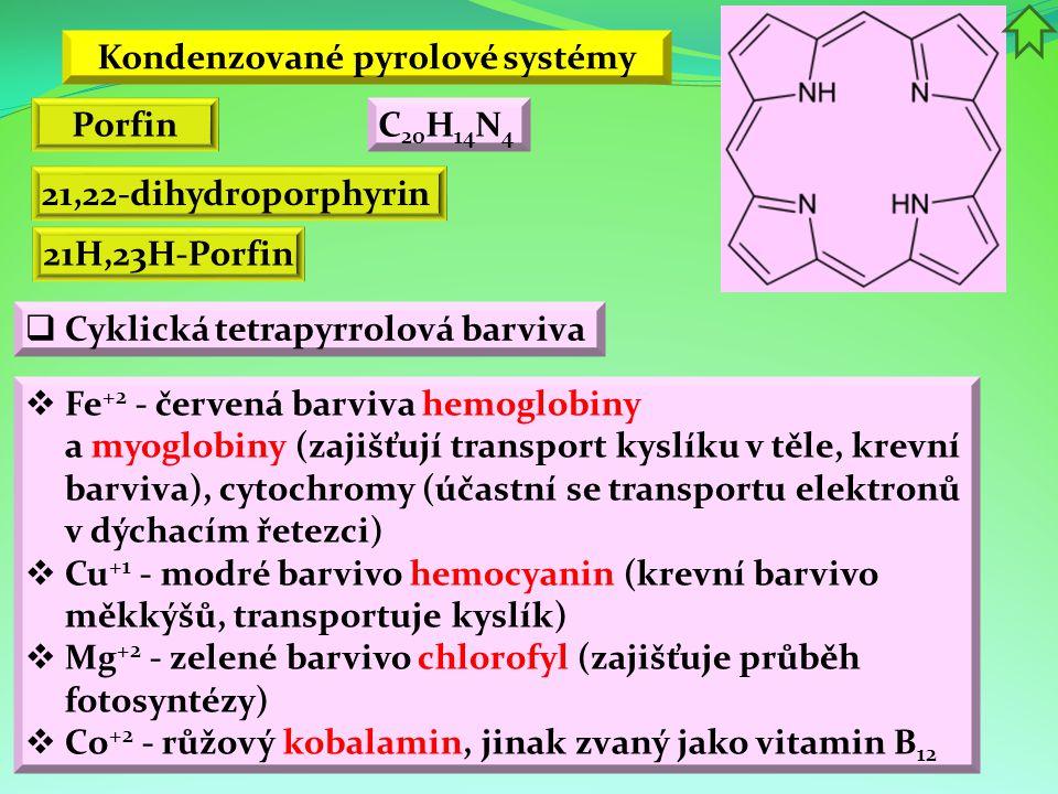 Kondenzované pyrolové systémy Porfin 21,22-dihydroporphyrin  Fe +2 - červená barviva hemoglobiny a myoglobiny (zajišťují transport kyslíku v těle, kr