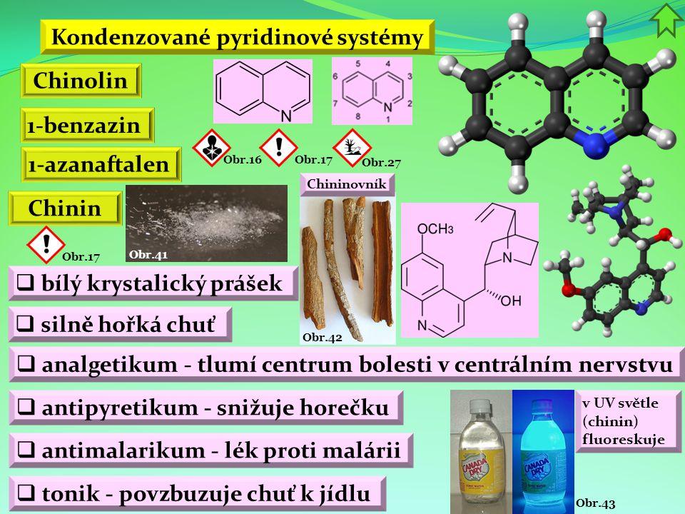 Obr.43 Kondenzované pyridinové systémy Chinolin 1-benzazin 1-azanaftalen Obr.16Obr.17 Obr.27 Chinin  bílý krystalický prášek  analgetikum - tlumí ce