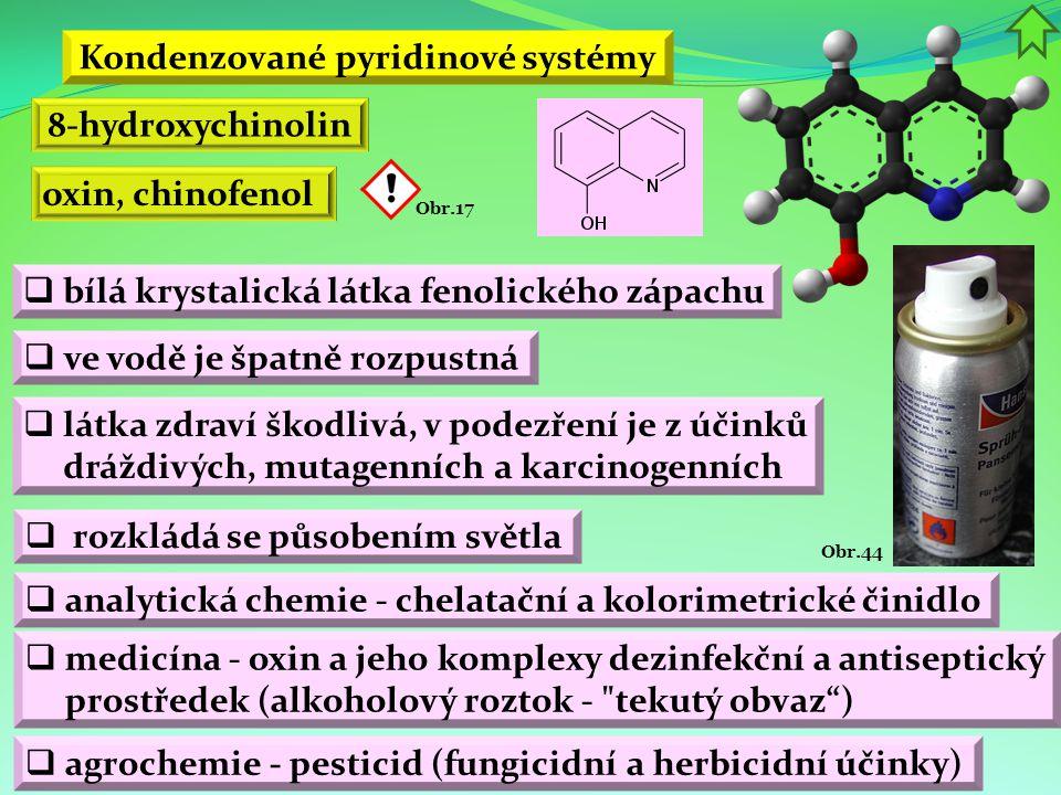 Obr.44 Kondenzované pyridinové systémy 8-hydroxychinolin oxin, chinofenol Obr.17  bílá krystalická látka fenolického zápachu  ve vodě je špatně rozp