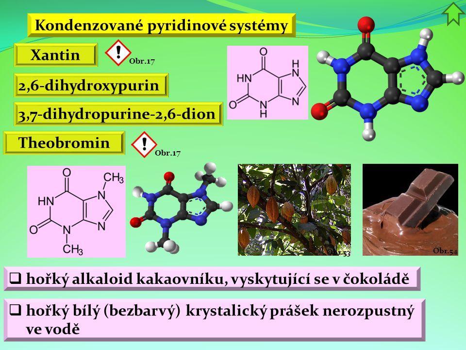 Kondenzované pyridinové systémy Xantin 2,6-dihydroxypurin Theobromin  hořký alkaloid kakaovníku, vyskytující se v čokoládě 3,7-dihydropurine-2,6-dion
