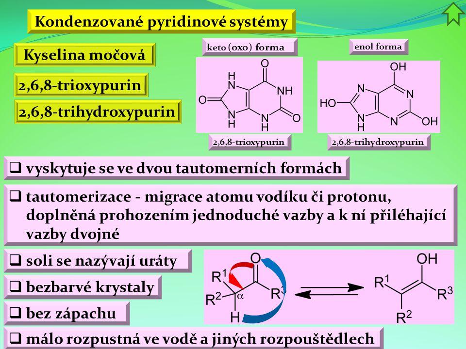 Kondenzované pyridinové systémy Kyselina močová 2,6,8-trioxypurin  bezbarvé krystaly  málo rozpustná ve vodě a jiných rozpouštědlech 2,6,8-trihydrox