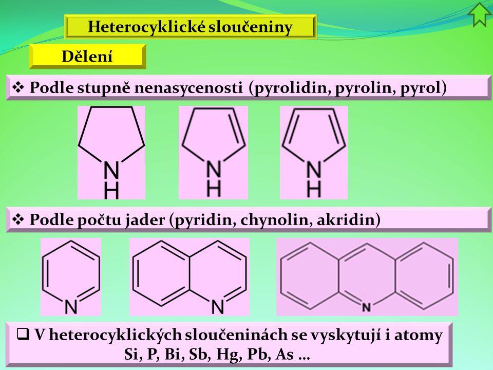 Heterocyklické sloučeniny  Podle stupně nenasycenosti (pyrolidin, pyrolin, pyrol) Dělení  Podle počtu jader (pyridin, chynolin, akridin)  V heteroc