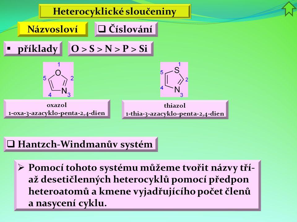 Heterocyklické sloučeniny  příklady Názvosloví  Číslování  Hantzch-Windmanův systém  Pomocí tohoto systému můžeme tvořit názvy tří- až desetičlenn