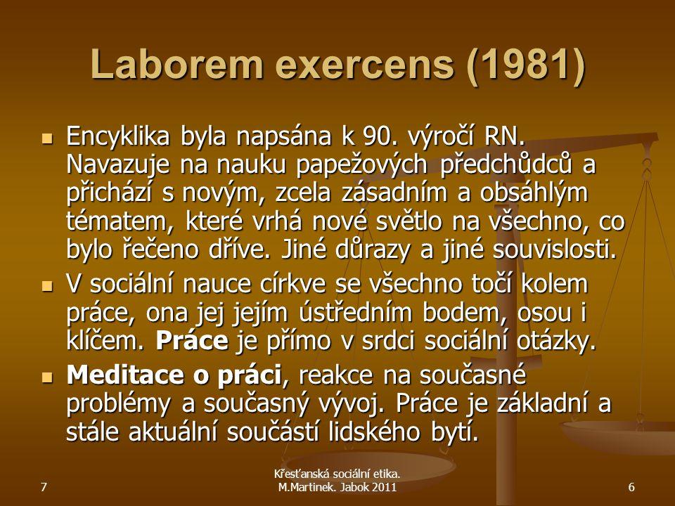 7 6 Laborem exercens (1981) Encyklika byla napsána k 90. výročí RN. Navazuje na nauku papežových předchůdců a přichází s novým, zcela zásadním a obsáh